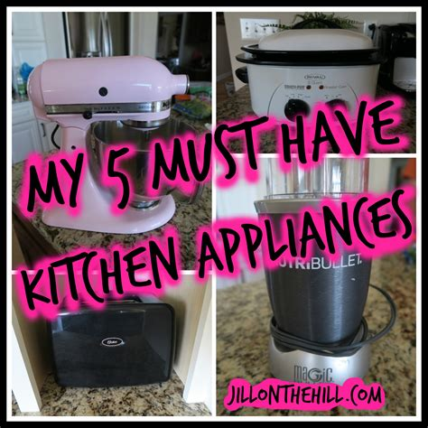 must have kitchen appliances 2016 my 5 must have kitchen appliances