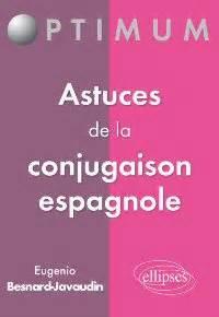 libro la conjugaison espagnole les publications de eugenio besnard javaudin professeur d espagnol en classes pr 233 paratoires