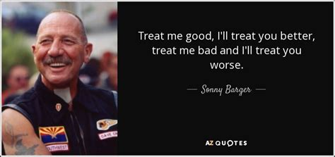 you and i are better than sonny and cher top 25 quotes by sonny barger a z quotes