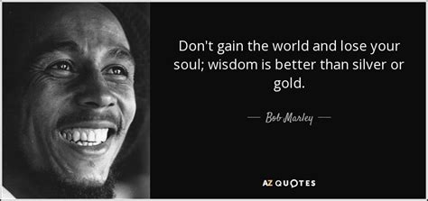 bob marley quote dont gain  world  lose  soul
