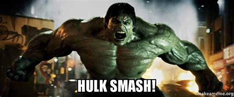 Hulk Smash Memes - hulk smash make a meme