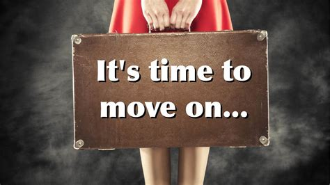 move and 20 signs it s time to let go of the past and move on
