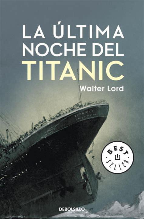 la ultima noche que foro titanic la 250 ltima noche del ttianic por walter lord libros y revistas del titanic