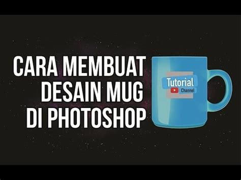 cara membuat video tutorial di youtube cara mudah membuat desain mug tutorial photoshop youtube