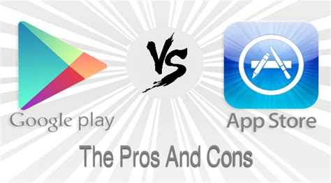app store vs google play whats hot and whats not ios app store vs google play store the pros and cons for