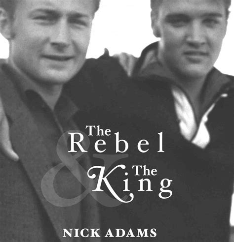 The Rebel King nick writes of elvis friendship in posthumous release the rebel the king