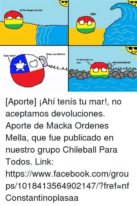 hola a todos cuidemos nuestro grupo qu 233 wea al fin tengo mi mar hola soy bolivia oh te