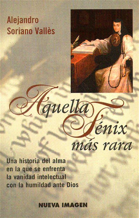 libro sor juana inis de libros de sor juana escritos por alejandro soriano vall 232 s