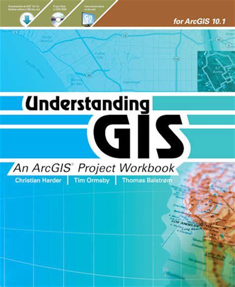 arcgis tutorial book pdf esri press understanding gis an arcgis project workbook