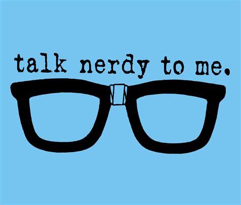Talk Nerdy To Me nerdy images usseek