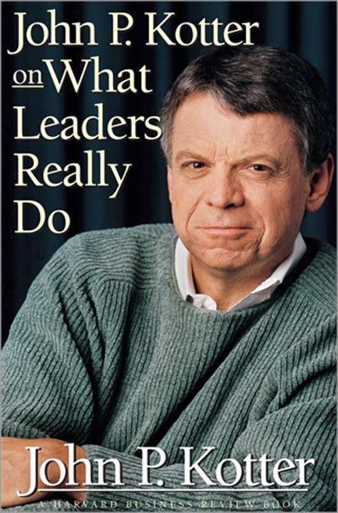 by john p kotter b003yk9ob4 john p kotter on what leaders really do