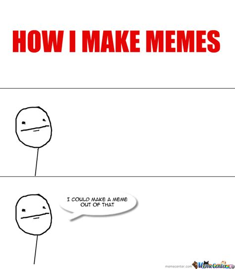 Hot To Make A Meme - how i make memes by beeegs123456 meme center