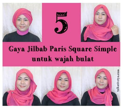 tutorial jilbab paris segi empat simple dan cantik tutorial jilbab simple untuk wajah bulat tutorial 5 gaya