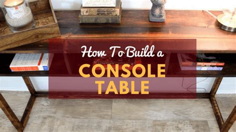build your own sofa table how to build your own rustic diy console table for 30
