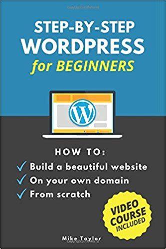 wordpress website tutorial for beginners step by step top wordpress books to learn wordpress in 2017
