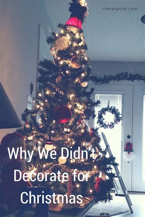 why we didn t decorate for christmas merelynne