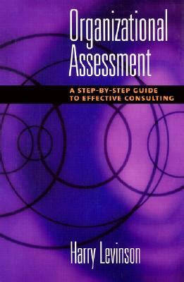Organizational Effectiveness Consultant by Organizational Assessment A Step By Step Guide To Effective Consulting By Harry Levinson