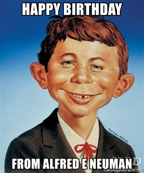 alfred newman mad magazine happy birthday from alfred e neuman alfred e neuman