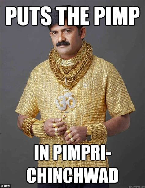 Pimp Meme - puts the pimp in pimpri chinchwad rich indian man