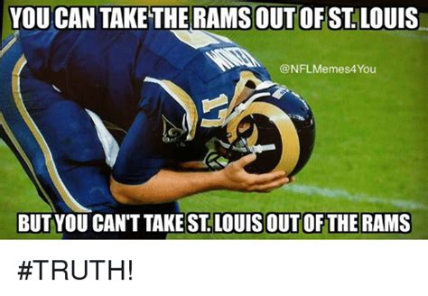 St Louis Rams Memes - you can take the ramsoutof st louis nfl memes4 you butyou