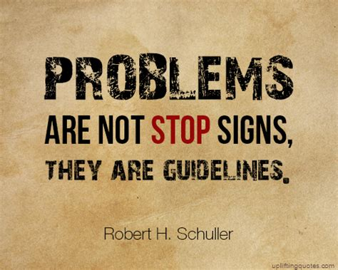 Uplifting Quotes Problems Are Not Stop Signs They Are Guidelines