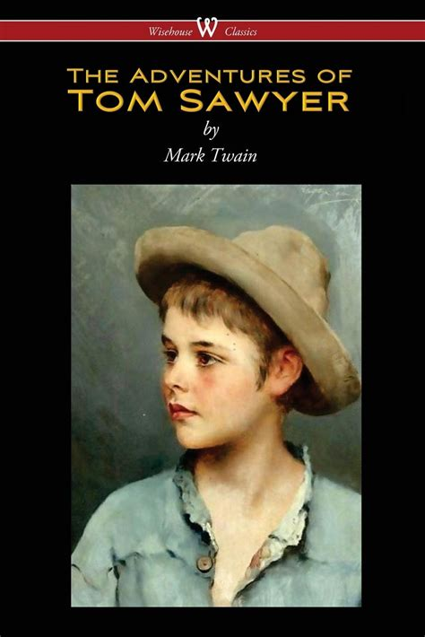 the adventures of tom the adventures of tom sawyer wisehouse classics edition