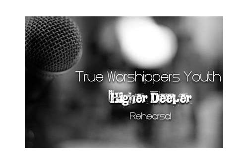 true worshippers youth higher deeper mp3 download