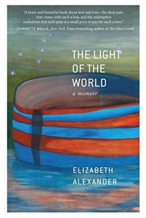 the light of the world elizabeth alexander the light of the world a memoir by elizabeth alexander