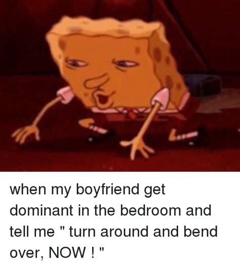How To Be A Dominant In The Bedroom by Bend Memes Of 2017 On Sizzle Forward And Backward