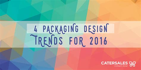 2016 design trends 4 packaging design trends for 2016 catersales