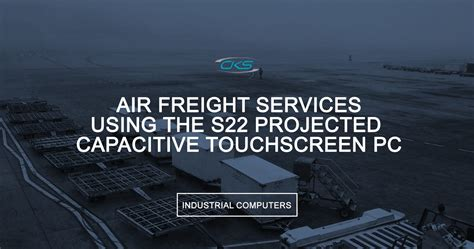 air freight services using the s22 projected capacitive touchscreen pc