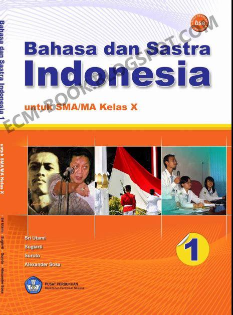 Bahasa Dan Sastra Indonesia Sma Kelas X 1 buku elektronik sma kelas x bahasa dan sastra indonesia