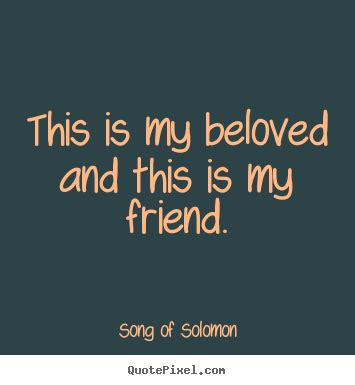 This Is My Beloved song of solomon photo quotes this is my beloved and this