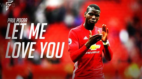 paul pogba s rollercoaster relationship paul pogba let me love you amazing skills goals show