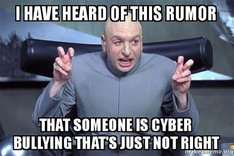 Cyber Police Meme - i have heard of this rumor that someone is cyber bullying