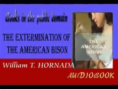 the extermination of the american bison with a sketch of its discovery and history classic reprint books the extermination of the american bison audiobook william