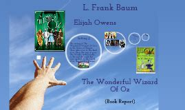 the wizard of oz book report the wizard of oz book report by elijaah escobar on prezi