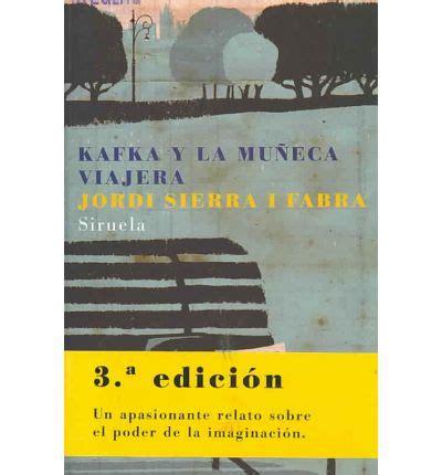 kafka y la muneca 847844985x kafka y la muneca viajera kafka and the traveling doll jordi sierra i fabra 9788498411164