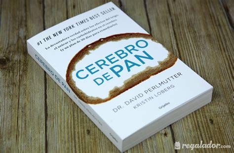 libro el pan de la regalador com cerebro de pan el best seller que te salvar 225 el cerebro