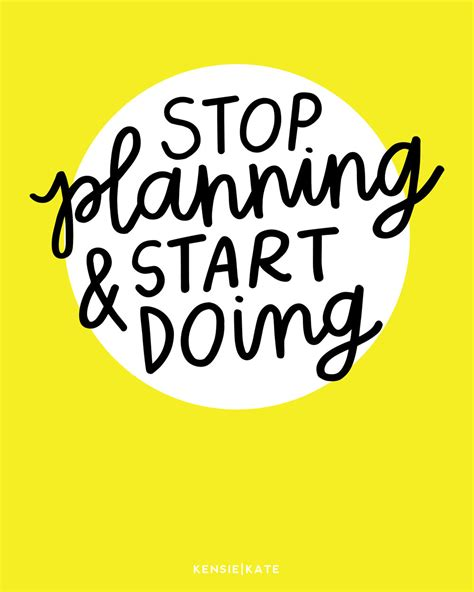 Start Doing stop planning start doing kensie kate