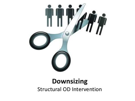 down sizing down sizing structural od intervention organizational