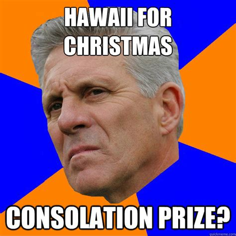 Hawaii Meme - hawaii for christmas consolation prize uninformed zook