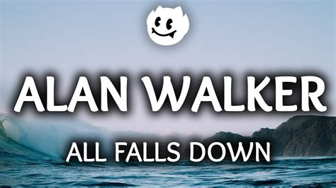 alan walker all falls down alan walker all falls down lyrics ft noah cyrus