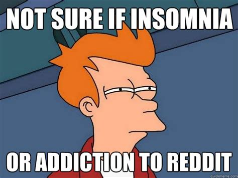 Not Sure Fry Meme - not sure if insomnia or addiction to reddit futurama fry