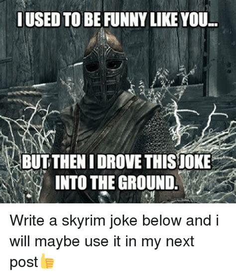 Skyrim Memes And Jokes - 25 best memes about skyrim joke skyrim joke memes