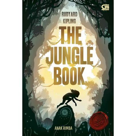 The Jungle Book Petualangan Mowgli Si Anak Rimba Rudyard Kipling anak rimba the jungle book grobmart toko buku