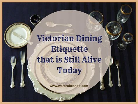 victorian dining etiquette    alive today