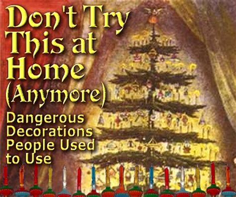 when do you take decorations uk don t try this at home anymore dangerous decorations