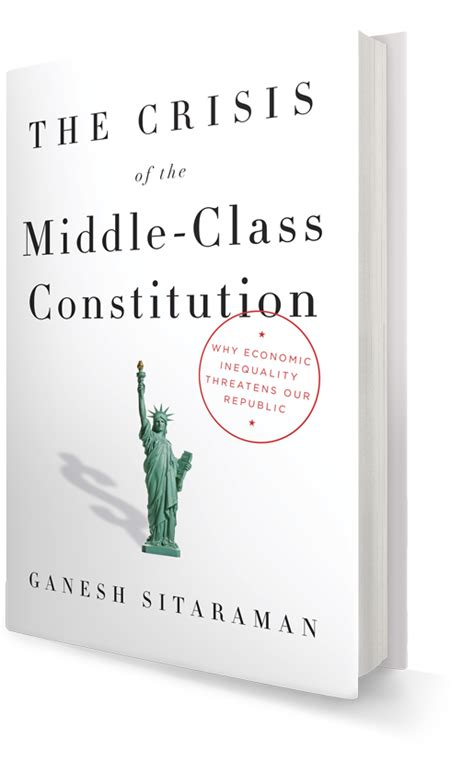 the crisis of the middle class constitution why income inequality threatens our republic books ganesh sitaraman associate professor of vanderbilt