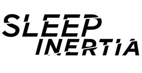 sleep inertia sleep inertia the moshville times